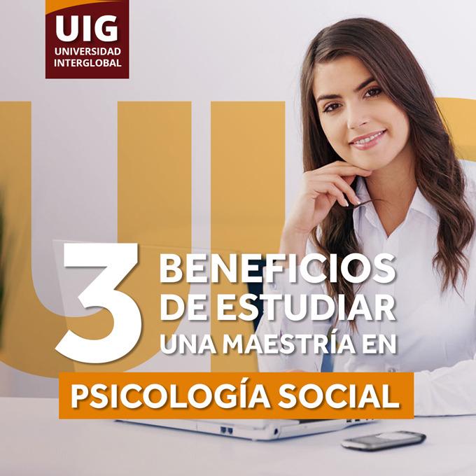 3 BENEFICIOS DE ESTUDIAR UNA MAESTRÍA EN PSICOLOGÍA SOCIAL.