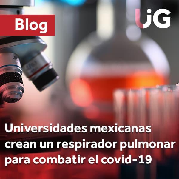 Universidades mexicanas crean un respirador pulmonar para combatir el covid-19